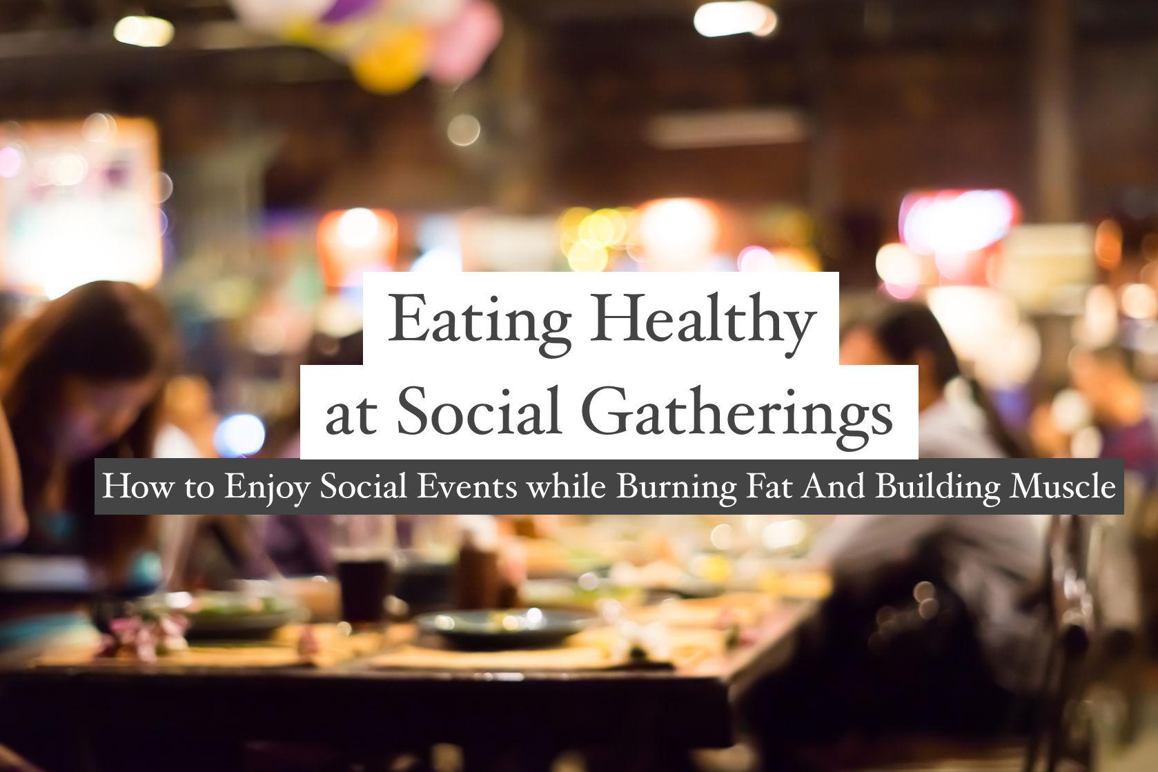 EATING HEALTHY AT SOCIAL GATHERING